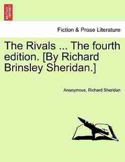 The Rivals ... The Fourth Edition. [by Richard Brinsley Sheridan.] by Anonymous
