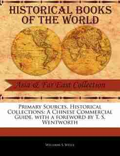 Primary Sources, Historical Collections: A Chinese Commercial Guide, With A Foreword By T. S. Wentworth by Williams S. Wells