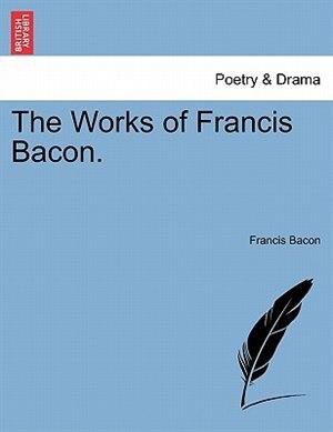 The Works Of Francis Bacon. de Francis Bacon