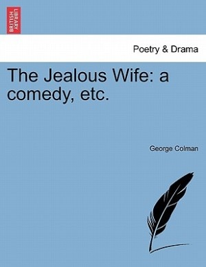 The Jealous Wife: A Comedy, Etc. by George Colman