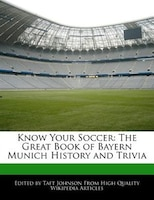 Know Your Soccer: The Great Book Of Bayern Munich History And Trivia