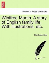 Winifred Martin. A Story Of English Family Life. With Illustrations, Etc.