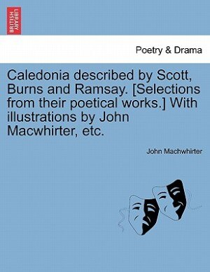Caledonia Described By Scott, Burns And Ramsay. [selections From Their Poetical Works.] With Illustrations By John Macwhirter, Etc. de John Machwhirter