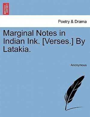 Marginal Notes In Indian Ink. [verses.] By Latakia. by Anonymous