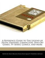 A Reference Guide To The Legend Of Zelda: Universe, Characters, Spin-off Games, Tv Series, Comics…