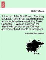 A Journal Of The First French Embassy To China, 1698-1700. Translated From An Unpublished…