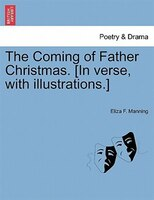 The Coming Of Father Christmas. [in Verse, With Illustrations.]