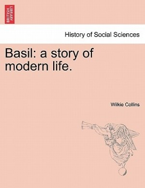 Basil: A Story Of Modern Life. by Wilkie Collins
