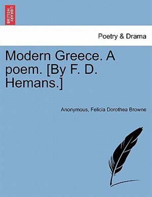Modern Greece. A poem. [By F. D. Hemans.] New edition. by Anonymous