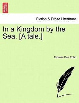 Book In A Kingdom By The Sea. [a Tale.] by Thomas Dun Robb