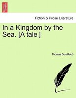 In A Kingdom By The Sea. [a Tale.]