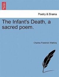 The Infant's Death, A Sacred Poem.