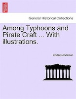 Among Typhoons And Pirate Craft ... With Illustrations.