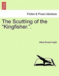 "The Scuttling Of The ""kingfisher.""."