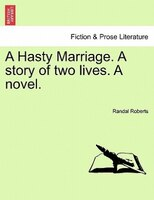 A Hasty Marriage. A Story Of Two Lives. A Novel.