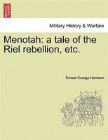 Menotah: A Tale Of The Riel Rebellion, Etc.