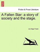 A Fallen Star: A Story Of Society And The Stage.
