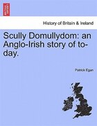 Scully Domullydom: An Anglo-irish Story Of To-day.