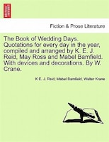 The Book Of Wedding Days. Quotations For Every Day In The Year, Compiled And Arranged By K. E. J…