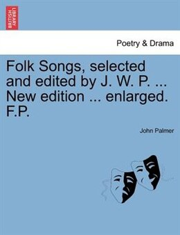Book Folk Songs, Selected And Edited By J. W. P. ... New Edition ... Enlarged. F.p. by John Palmer