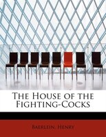 The House Of The Fighting-cocks