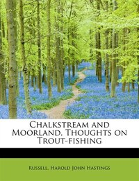 Chalkstream And Moorland, Thoughts On Trout-fishing