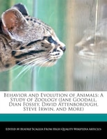 Behavior And Evolution Of Animals: A Study Of Zoology (jane Goodall, Dian Fossey, David…
