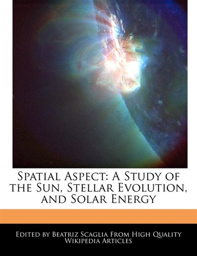 Spatial Aspect: A Study of the Sun, Stellar Evolution, and Solar Energy by Beatriz Scaglia