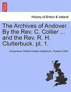 The Archives Of Andover. By The Rev. C. Collier ... And The Rev. R. H. Clutterbuck. Pt. 1.