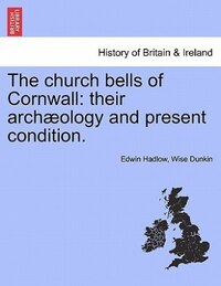 The Church Bells Of Cornwall: Their Archæology And Present Condition.