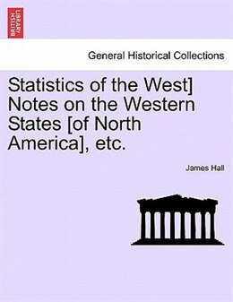 Book Statistics Of The West] Notes On The Western States [of North America], Etc. by James Hall