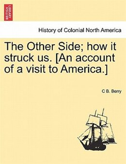 Book The Other Side; How It Struck Us. [an Account Of A Visit To America.] by C B. Berry