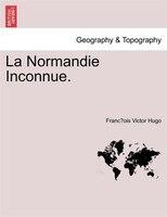 La Normandie Inconnue.