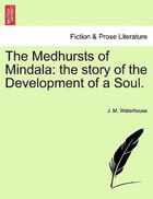 The Medhursts Of Mindala: The Story Of The Development Of A Soul.