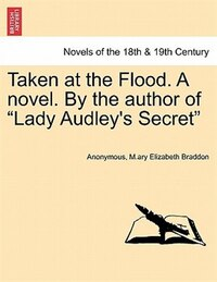 "Taken At The Flood. A Novel. By The Author Of ""lady Audley's Secret"""