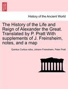 The History Of The Life And Reign Of Alexander The Great. Translated By P. Pratt With Supplements…
