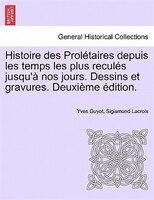 Histoire Des Prolétaires Depuis Les Temps Les Plus Reculés Jusqu'à Nos Jours. Dessins Et Gravures…