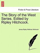 The Story Of The West Series. Edited By Ripley Hitchcock.