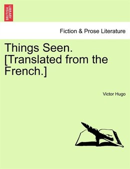 Book Things Seen. [translated From The French.]vol. I. by Victor Hugo