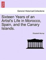 Sixteen Years Of An Artist's Life In Morocco, Spain, And The Canary Islands. Vol. Ii