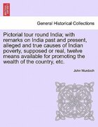 Pictorial Tour Round India; With Remarks On India Past And Present, Alleged And True Causes Of…