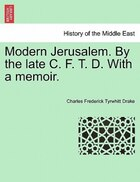 Modern Jerusalem. By The Late C. F. T. D. With A Memoir.