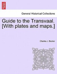 Guide To The Transvaal. [with Plates And Maps.]