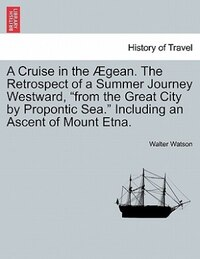 "A Cruise In The Ægean. The Retrospect Of A Summer Journey Westward, ""from The Great City By…"