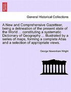 A New And Comprehensive Gazetteer, Being A Delineation Of The Present State Of The World…