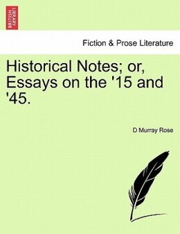 Book Historical Notes; Or, Essays On The '15 And '45. by D Murray Rose