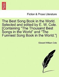 "The Best Song Book In The World. Selected And Edited By E. W. Cole. [containing ""the Thousand Best…"