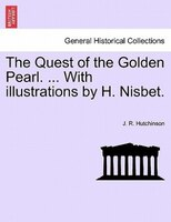 The Quest Of The Golden Pearl. ... With Illustrations By H. Nisbet.