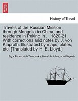 Travels Of The Russian Mission Through Mongolia To China, And Residence In Peking In ... 1820-21…