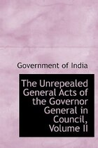 The Unrepealed General Acts Of The Governor General In Council, Volume Ii